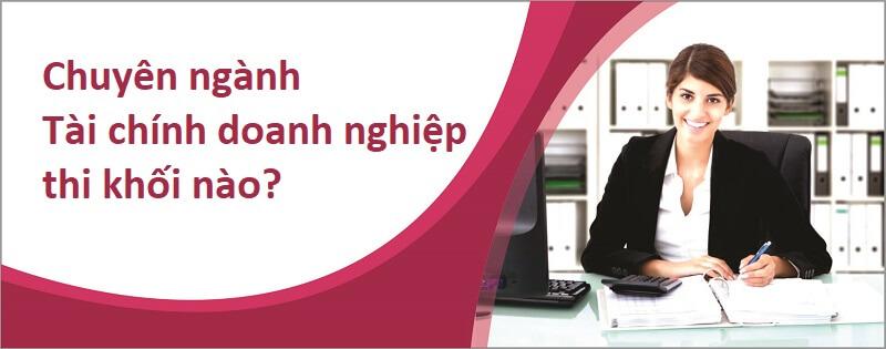 Điểm chuẩn và khối thi vào chuyên ngành tài chính doanh nghiệp